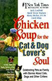 img - for Chicken Soup for the Cat and Dog Lover's Soul: Celebrating Pets as Family with Stories About Cats, Dogs and Other Critters (Chicken Soup for the Soul) book / textbook / text book