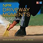 NPR Driveway Moments: Baseball: Radio Stories That Won't Let You Go |  NPR