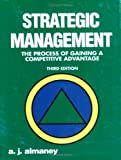 Strategic Management : The Process of Gaining a Competitive Advantage, Almaney, A. J., 0875638015