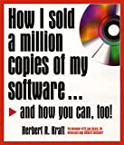 How I Sold a Million Copies of My Software, Herbert R. Kraft, 1558507248