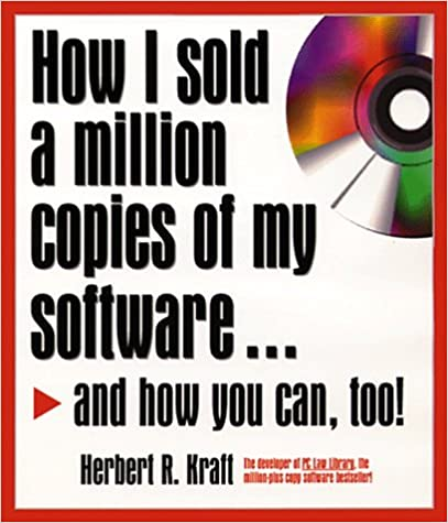 How I Sold a Million Copies of My Software: And How You Can, Too!