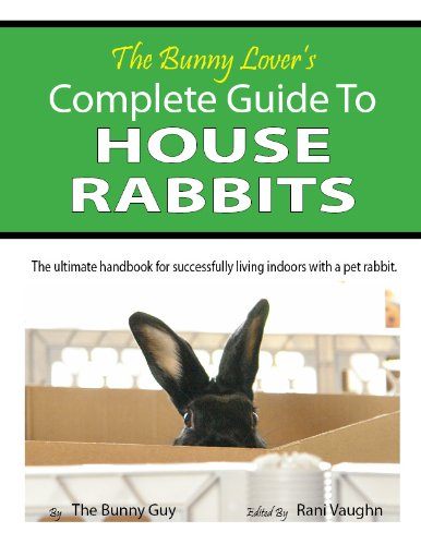 The Bunny Lover's Complete Guide To House Rabbits by [Bunny Guy, The ]
