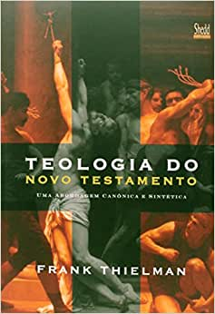 Teologia do Novo Testamento - (Frank Thielman)