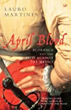 Front cover for the book April Blood: Florence and the Plot Against the Medici by Lauro Martines