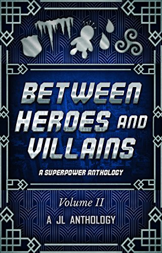 Between Heroes and Villains: A Superpower Anthology (JL Anthology Book 2) by [Hayden, Heather, Bernard, J. L., Waterhouse, Sam, Baum, Mae, Perkins, Kristy, Eaton, Mckayla, Garrison, LB, Frey, Renee, Harvey, Renée, Klimov, J. E., Matthew Dewar, Louise Ross]