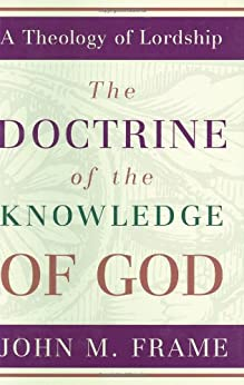 Doctrine of the Knowledge of God, The (A Theology of Lordship) by [Frame, John M. ]