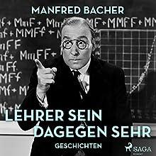 Lehrer sein dagegen sehr: Geschichten Hörbuch von Manfred Bacher Gesprochen von: Manfred Bacher