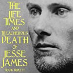 Jesse James: The Life, Times, and Treacherous Death of the Most Infamous Outlaw of All Time | Frank Triplett