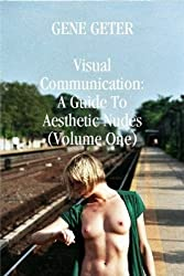 Visual Communication: A Guide To Aesthetic Nudes (Volume One) - Edited