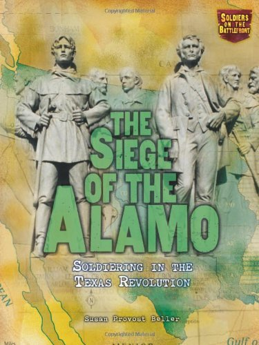 The Siege of the Alamo: Soldiering in the Texas Revolution (Soldiers on the Battlefront) PDF