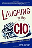 img - for Laughing at the CIO: A Parable and Prescription for IT Leadership book / textbook / text book