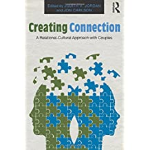 Creating Connection: A Relational-Cultural Approach with Couples (Routledge Series on Family Therapy and Counseling)