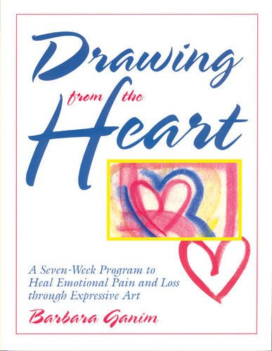 Drawing from the Heart: A SevenWeek Program to Heal Emotional Pain and Loss through Expressive Art