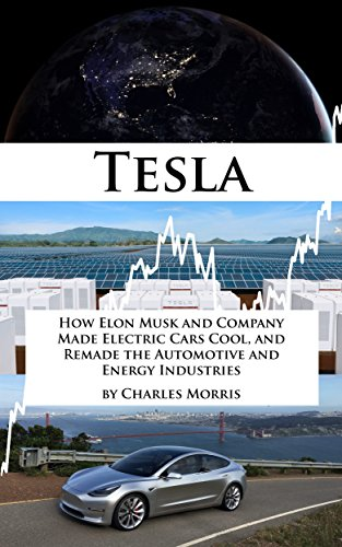 Tesla Motors: How Elon Musk and Company Made Electric Cars Cool, and Remade the Automotive and Energy (Made Motors)