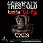 These Old Tales   Kenneth W. Cain