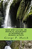 Man and Nature: Or Physical Geography as Modified by Human Action