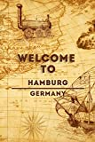 Welcome To Hamburg - Germany: Lined Travel Journal, 120 Pages, 6x9, Soft Cover, Matte Finish, Funny Travel Notebook, perfect gift for your Trip to Hamburg