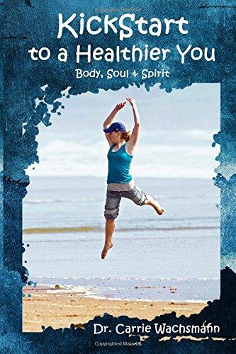Download KickStart to a Healthier You: Body, Soul & Spirit pdf epub