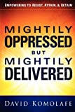 Mightily Oppressed but Mightily Delivered, David Komolafe, 1616386681