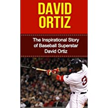David Ortiz: The Inspirational Story of Baseball Superstar David Ortiz