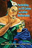 img - for Performing the US Latina and Latino Borderlands book / textbook / text book