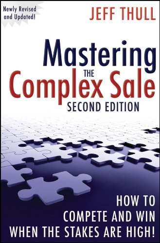 (Mastering the Complex Sale: How to Compete and Win When the Stakes are High!)