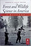 Forest and Wildlife Science in America, Harold K. Steen, 0890300577