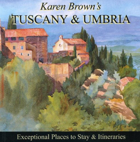 Karen Brown's Tuscany & Umbria 2010: Exceptional Places to Stay & Itineraries (Karen Brown's...