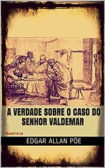 A Verdade sobre o Caso do Senhor Valdemar (Mestres da Literatura de Terror, Horror e Fantasia Livro 17) por [Allan Poe, Edgar]