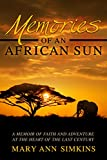 Memories of an African Sun: A Memoir of Faith and Adventure at the Heart of the Last Century