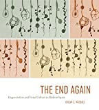 "BOOKS RECEIVED: Oscar E. Vazquez, ""The End Again: Degeneration and Visual Culture in Modern Spain"" (Penn State UP, 2017)"