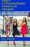 Three Extraordinary Women of Ukraine and One