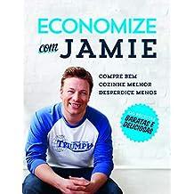 Economize com Jamie: Compre bem, cozinhe melhor e desperdice menos