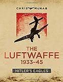 The Luftwaffe 1933-45: Hitler's Eagles