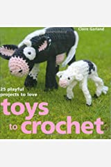 Toys to Crochet: 25 Playful Projects to Love Hardcover