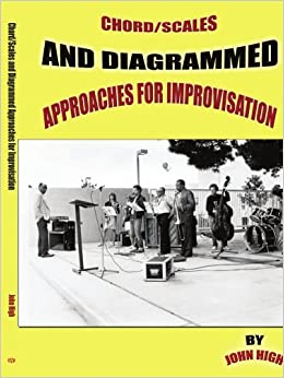 Chord/Scales and Diagrammed Approaches for Improvisation by John High (2005-07-16)