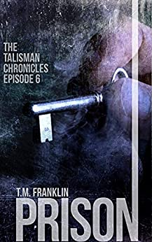 PRISON: The Talisman Chronicles, Episode 6 by [Franklin, T.M.]