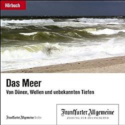 Das Meer. Von Dünen, Wellen und unbekannten Tiefen (F.A.Z.-Dossier)