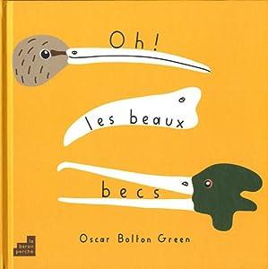 vignette de 'Oh ! Les beaux becs (Oscar Bolton Green)'