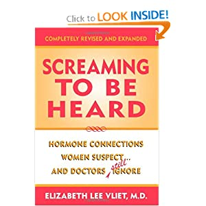 Screaming to be Heard: Hormonal Connections Women Suspect, and Doctors Still Ignore, Revised and Updated Elizabeth Lee, M.D. Vliet