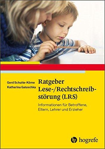 Ratgeber Lese-/Rechtschreibstörung (LRS): Informationen für Betroffene Eltern Lehrer und Erzieher (Ratgeber Kinder- und Jugendpsychotherapie)