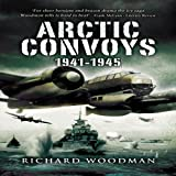 Arctic Convoys 1941-1945, Richard Woodman, 1844156117