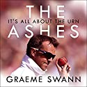 The Ashes: It's All About the Urn: England vs. Australia: ultimate cricket rivalry Audiobook by Graeme Swann Narrated by To Be Announced