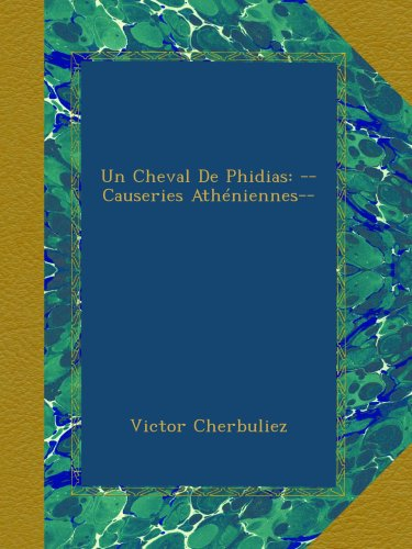 Un Cheval De Phidias: --Causeries Athéniennes-- (French Edition)