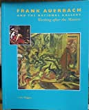 img - for Frank Auerbach and the National Gallery: Working After the Masters book / textbook / text book