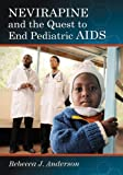 Nevirapine and the Quest to End Pediatric AIDS, Rebecca J. Anderson, 0786477806