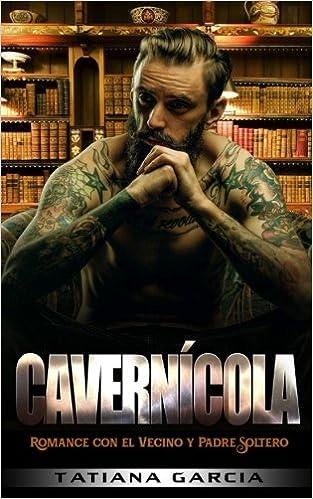 Cavernícola: Romance con el Vecino y Padre Soltero: Volume 1 Novela Romántica y Negra: Amazon.es: Tatiana Garcia: Libros