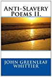 Anti-Slavery Poems II, John Greenleaf John Greenleaf Whittier, 1495298450