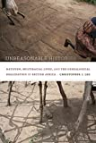 Unreasonable Histories : Nativism, Multiracial Lives, and the Genealogical Imagination in British Africa, Lee, Christopher J., 0822357135
