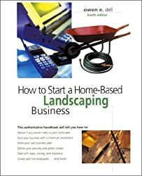 How to Start a Home-Based Landscaping Business, 4th (Home-Based Business Series)